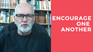 Take 5 with Pastor Mike: Encourage One Another