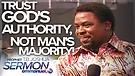 TRUST GOD'S AUTHORITY NOT MAN'S MAJORITY! | TB J...