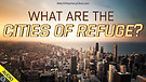What are the Cities of Refuge? 05/21/2021