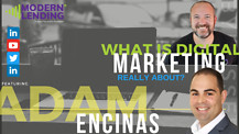Modern Lending Podcast - What is Digital Marketing Really About? (ft. Adam Encinas)