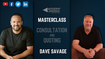 Modern Lending Podcast - Master Class: Consultation and Quoting (ft. Dave Savage)