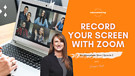 Episode 3 - How to Use Zoom to Record Your Scree...