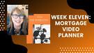 Week Eleven: Mortgage Video Planner