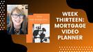 Week Thirteen: Mortgage Video Planner