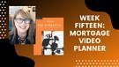 Week Fifteen: Mortgage Video Planner