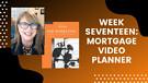 Week Seventeen: Mortgage Video Planner