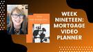 Week Nineteen: Mortgage Video Planner