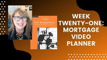 Week Twenty-One: Mortgage Video Planner