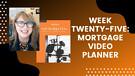 Week Twenty-Five: Mortgage Video Planner