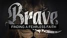 Brave - Living Fearless Faith