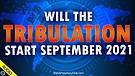 Will the Tribulation Start September 2021? 06/01...