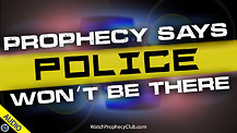 Prophecy says Police won't be there 06/30/2021