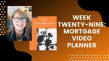 Week Twenty-Nine: Mortgage Video Planner