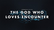 The God Who Loves Encounter