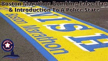 The Boston Marathon Bombing False Flag Deception and Introduction To A Police State