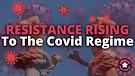 Resistance Rising To The Covid Regime