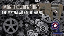 Monkey-Wrenching The System With Mike Harris