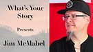 What's Your Story with Jim McMahel