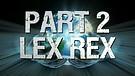 """""""LEX REX"""" - PART 2"""