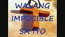 Walang impossible sayo