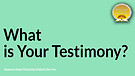 What is Your Testimony