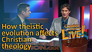 (4-08) How theistic evolution affects Christian theology (Creation Magazine LIVE!)