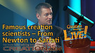 (4-15) Famous creation scientists – From Newton to Sarfati (Creation Magazine LIVE!)