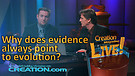 (3-05) Why does the evidence always point to evolution (Creation Magazine LIVE!)