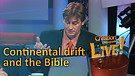 (2-07) Continental drift and the Bible (Creation Magazine LIVE!)