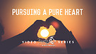 pursuing A Pure Heart Pt.3