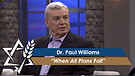 Dr. Paul Williams: When All Plans Fail (Part 1) (July 25, 2016)
