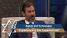 Rabbi Kirt Schneider | Experiencing the Supernatural