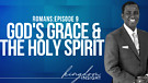 God's Grace & The Holy Spirit |The Book of Romans - Episode 9 - Dr. Kazumba Charles